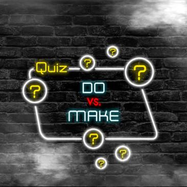 Quiz: Do vs. Make